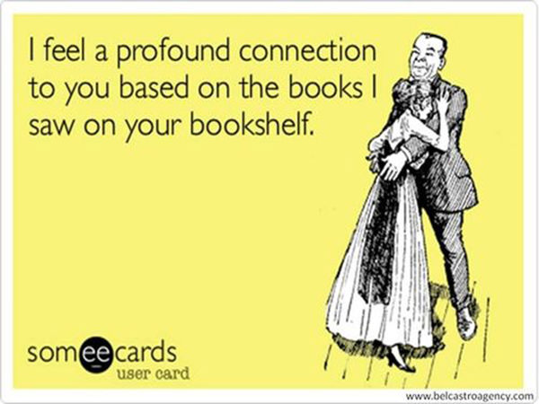 Literary #87: I feel a profound connection to you based on the books I saw on your bookshelf.