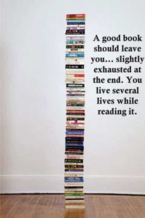 Literary #88: A good book should leave you slightly exhausted at the end. You live several lives while reading it.