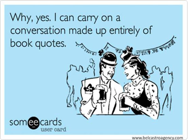Literary #91: Why, yes, I can carry on a conversation made up entirely of book quotes.