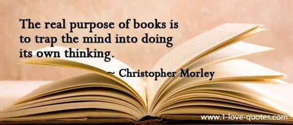 Literary #92: The real purpose of books is to trap the mind into doing its own thinking.