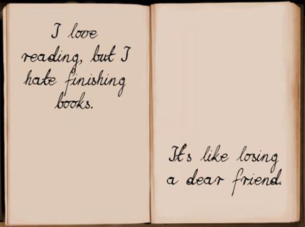 Literary #93: I love reading, but I hate finishing books. It's like losing a dear friend.