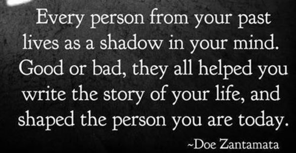 Literary #99: Every person from your past lives as a shadow in your mind. Good or bad, they all helped you write the story of your life, and shaped the person you are today.