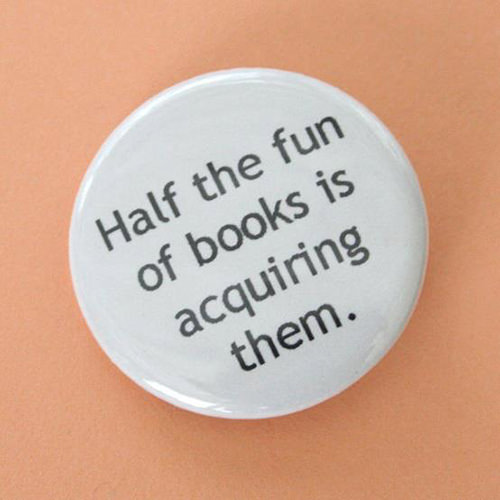 Literary #100: Half the fun of books is acquiring them.
