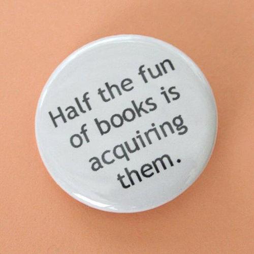 Literary #100: Half the fun of books is acquiring them.