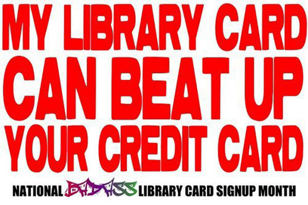 Literary #102: My library card can beat up your credit card.