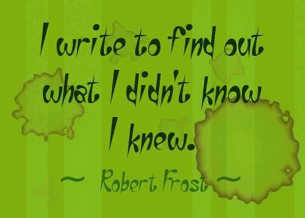 Literary #107: I write to find out what I didn't know I knew.