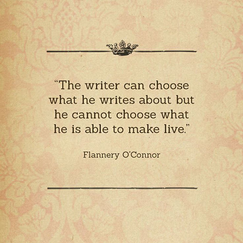 Literary #109: The writer can choose what he writes about but he cannot choose what he is able to make live.