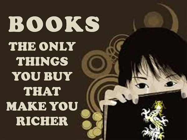 Literary #111: Books. The only things you buy that make you richer.