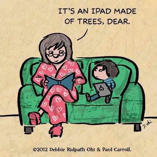 Literary #117: It's an iPad made of trees dear.