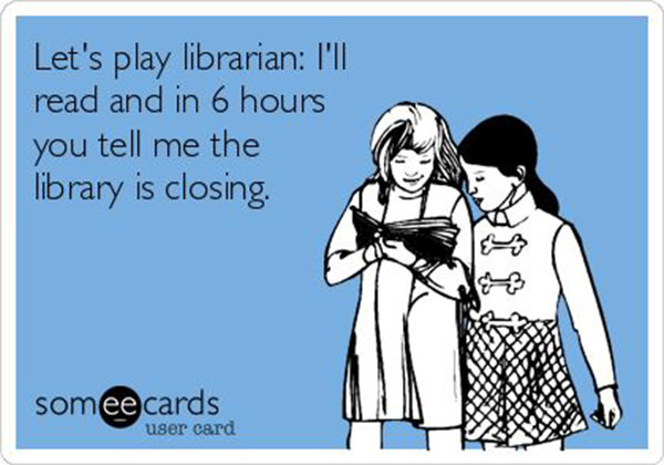 Literary #119: Let's play librarian. I'll read and in 6 hours, you tell me the library is closing.