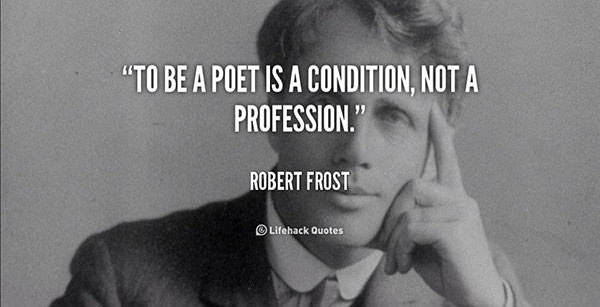Literary #124: To be a poet is a condition, not a profession. - Robert Frost