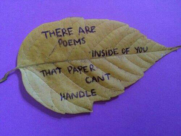 Literary #132: There are poems inside of me that paper can't handle.