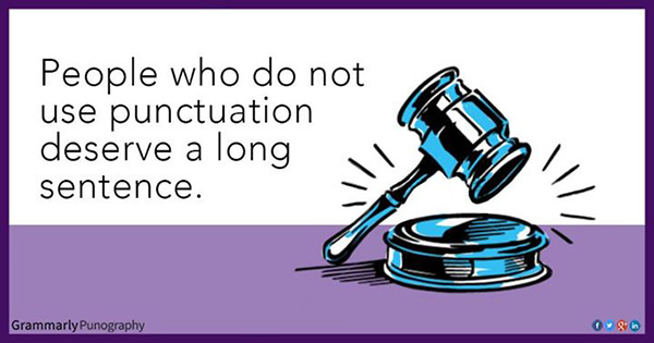 Literary #136: People who do not use punctuation deserve a long sentence.
