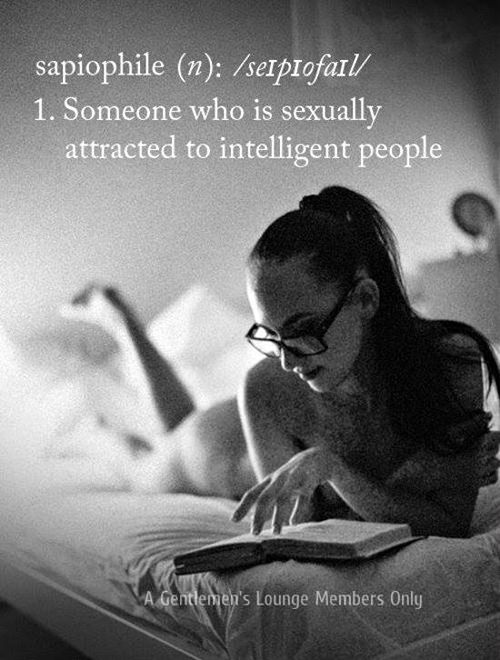 Literary #139: Sapiophile. Someone who is sexually attracted to intelligent people.