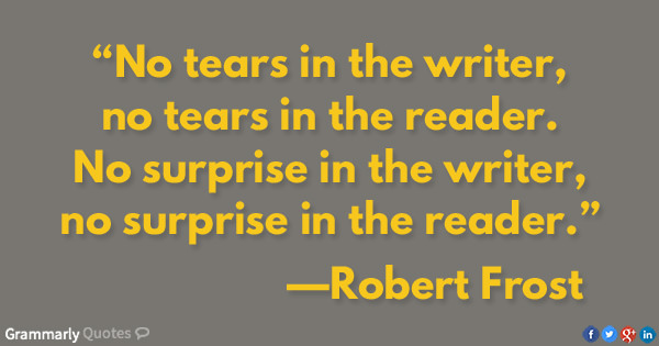 Literary #145: No tears in the writer, no tears in the reader. No surprise in the writer, not surprise in the reader.