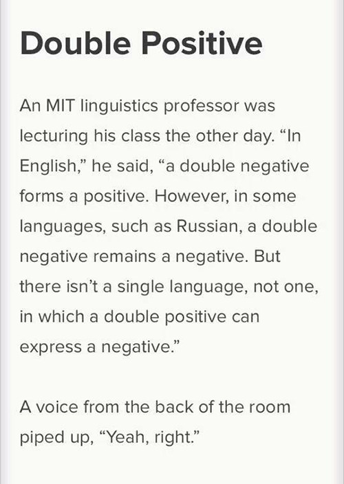 Literary #149: Double Positive. An MIT linguistics officer was lecturing his class the other day.
