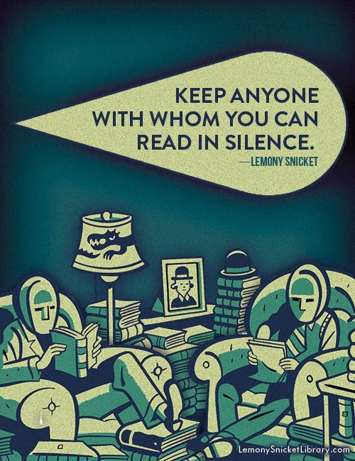 Literary #158: Keep anyone with whom you can read in silence. - Lemony Snicket