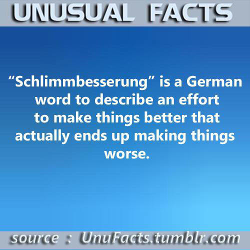 Literary #166: Schlimmbesserung is a German word to describe an effort to make things better that actually ends up making things worse.