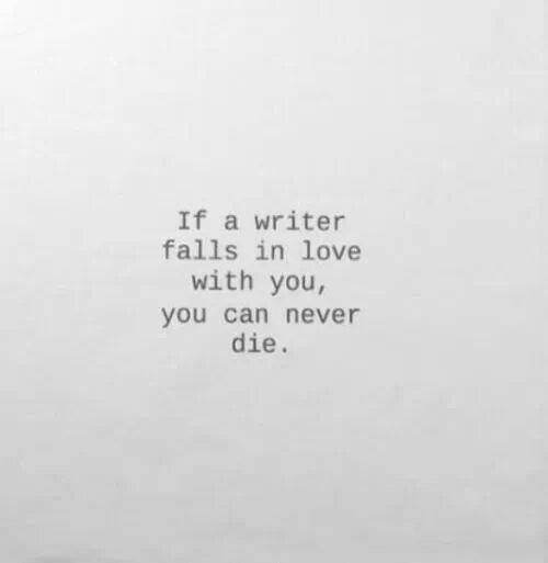 Literary #167: If a writer falls in love with you, you can never die.