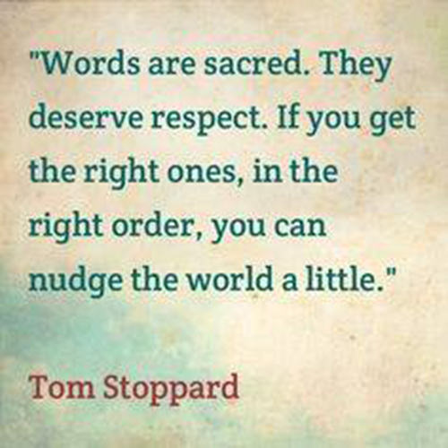 Literary #168: Words are sacred. They deserve respect. If you get the right ones, in the right order, you can nudge the world a little.