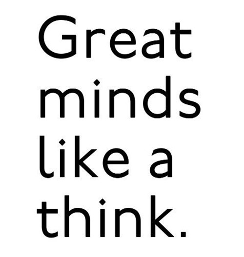 Literary #174: Great minds like a think.