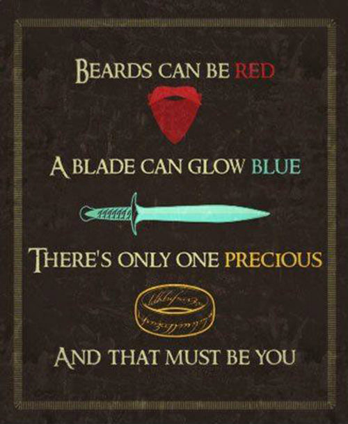 Literary #179: Beards can be red, a blade can glow blue, there's only one precious, and that must be you.