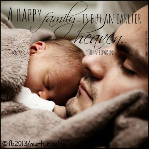 Parenting #2: A happy family is but an earlier heaven. - John Bowring