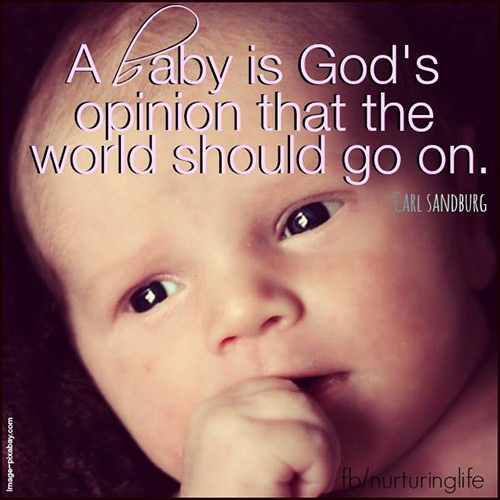 Parenting #15: A baby is God's opinion that the world should go on. - Carl Sandburg