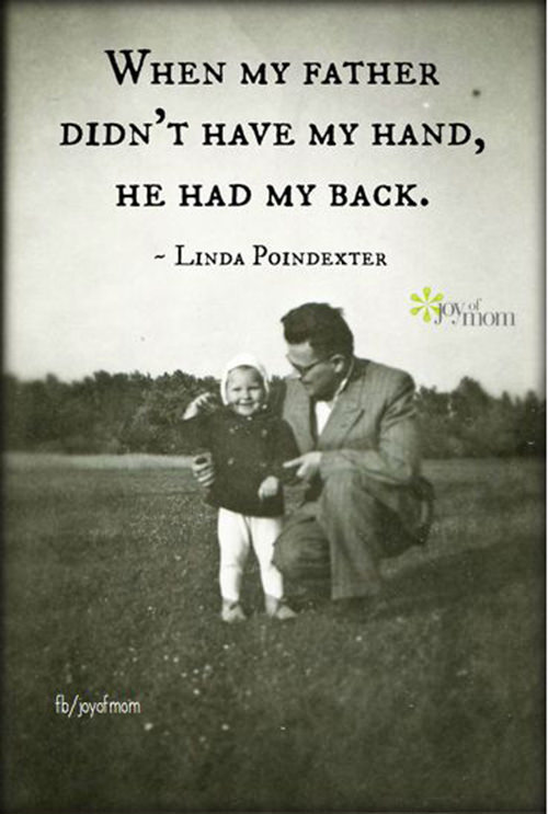 Parenting #26: When my father didn't have my hand, he had my back. - Linda Poindexter