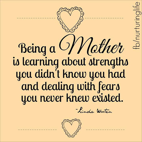Parenting #36: Being a mother is learning about strengths you didn't know you had and dealing with fears you never knew existed.