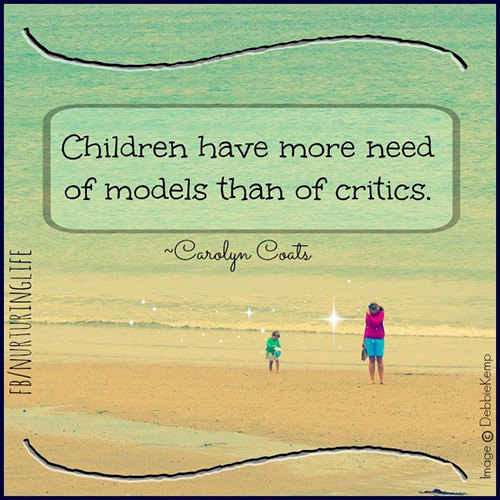 Parenting #38: Children have more need of models than of critics.