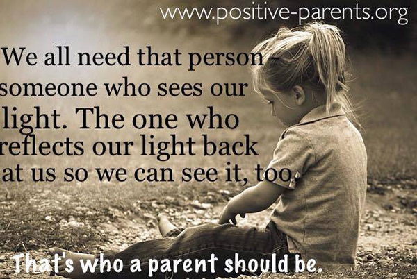 Parenting #50: We all need that person - someone who sees our light. The one who reflects our light back at us so we can see it too. That's who a parent should be.