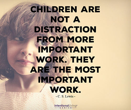 Parenting #51: Children are not a distraction from more important work. They are the most important work.