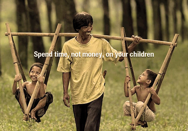 Parenting #57: Spend time, not money, on your children.