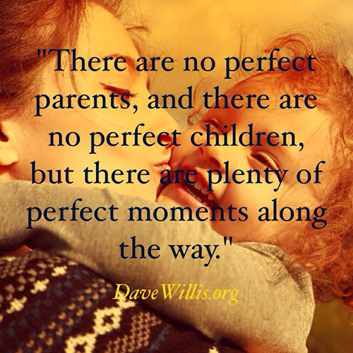 Parenting #63: There are no perfect parents, and there are no perfect children, but there are plenty of perfect moments along the way.