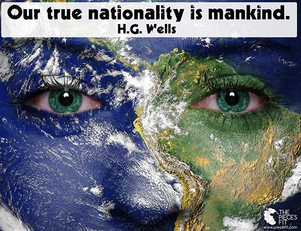 Save Our Planet #5: Our true nationality is mankind. - H.G. Wells