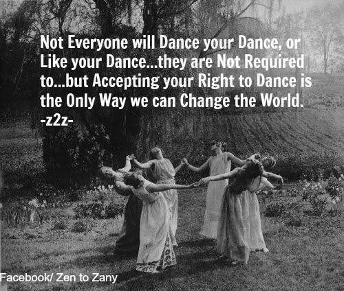 Save Our Planet #11: Not everyone will dance your dance, or like your dance. They are not required to. But accepting your right to dance is the only way we can change the world.