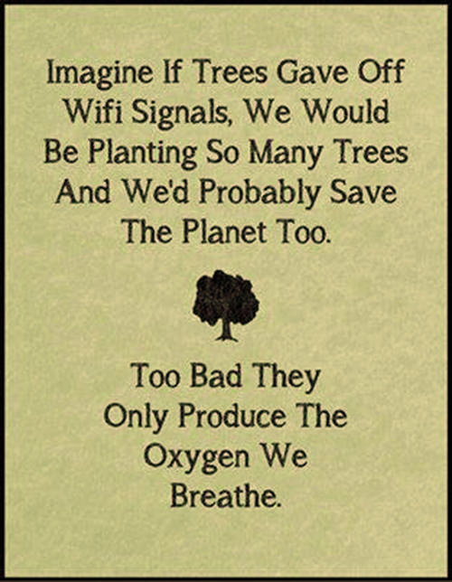 Save Our Planet #36: Imagine if trees gave off wifi signals. We would be planting so many trees and we've probably save the planet too. Too bad they only produce the oxygen we breathe.
