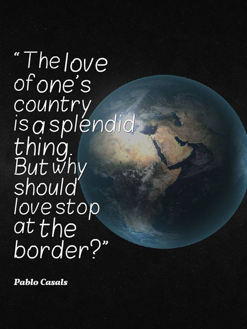 Save Our Planet #46: The love of one's country is a splendid thing. But why should love stop at the border?