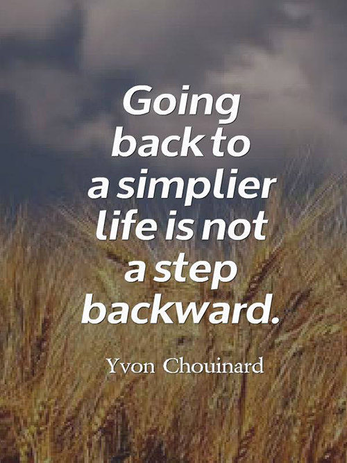 Save Our Planet #48: Going back to a simpler life is not a step backward. - Yvon Chouinard