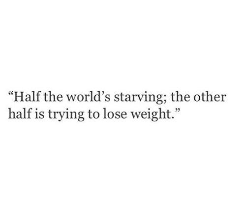 Save Our Planet #63: Half the world's starving; the other half is trying to lose weight.