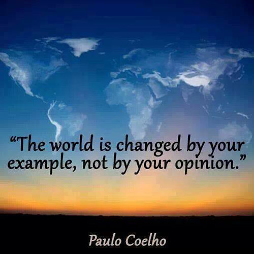 Spread Love #1: The world is changed by your example, not by your opinion.