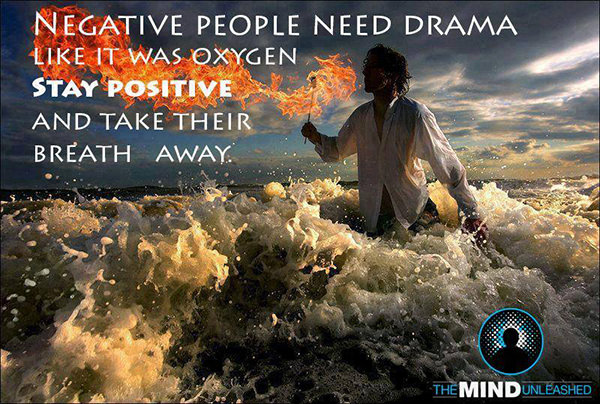 Spread Love #3: Negative people need drama like it was oxygen. Stay positive and take their breath away.