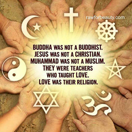 Spread Love #6: Buddha was not a Buddhist. Jesus was not a Christian. Muhammad was not a Muslim. They were teachers who taught love. Love was their religion.