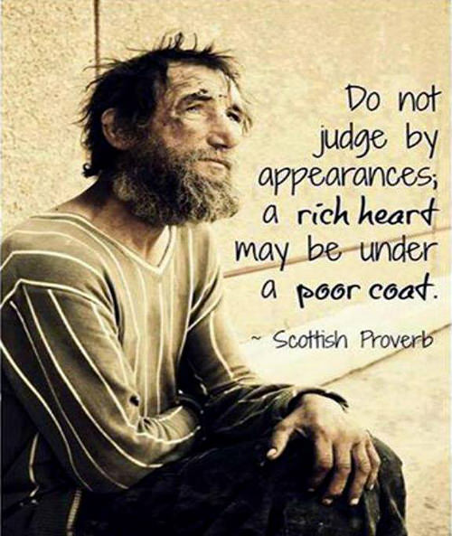 Spread Love #8: Do not judge by appearances. A rich heart may be under a poor coat.