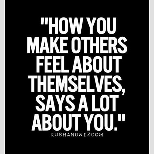 Spread Love #9: How you make others feel about themselves says a lot about you.
