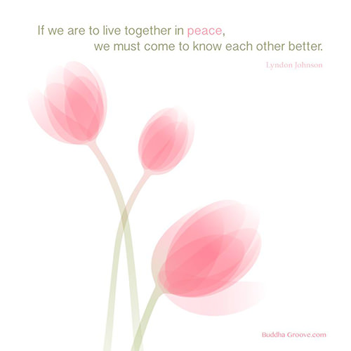 Spread Love #10: If we are to live together in peace, we must come to know each other better.