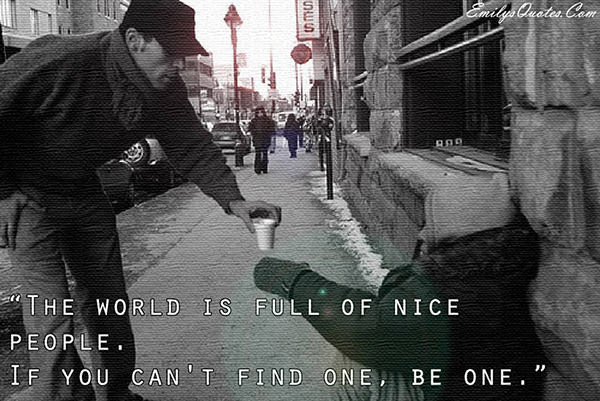 Spread Love #11: The world is full of nice people. If you can't find one, be one.