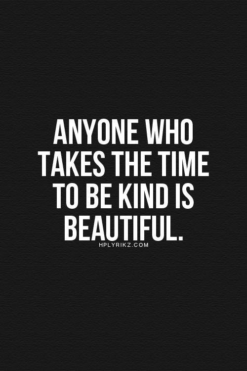 Spread Love #29: Anyone who takes the time to be kind is beautiful.