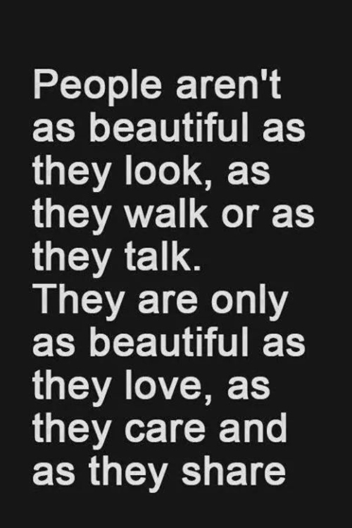 Spread Love #30: People aren't a beautiful as they look, as they walk or as they talk. They are only as beautiful as they love, as they care, and as they share.